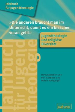 """Jahrbuch für Jugendtheologie Band 5: """"Die anderen braucht man im Unterricht, damit es ein bisschen voran geht"""" von Roebben,  Bert, Rothgangel,  Martin"""