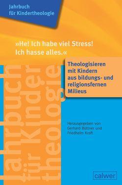 """Jahrbuch für Kindertheologie Band 13: """"He! Ich habe viel Stress! Ich hasse alles"""" von Büttner,  Gerhard, Kraft,  Friedhelm"""