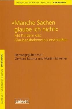 Jahrbuch für Kindertheologie / Manche Sachen glaube ich nicht von Büttner,  Gerhard, Schreiner,  Martin