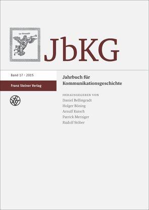 Jahrbuch für Kommunikationsgeschichte 17 (2015) von Bellingradt,  Daniel, Böning,  Holger, Kutsch,  Arnulf, Merziger,  Patrick, Stöber,  Rudolf