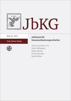 Jahrbuch für Kommunikationsgeschichte 19 (2017) von Bellingradt,  Daniel, Böning,  Holger, Merziger,  Patrick, Stöber,  Rudolf