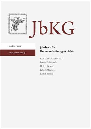 Jahrbuch für Kommunikationsgeschichte 20 (2018) von Bellingradt,  Daniel, Böning,  Holger, Merziger,  Patrick, Stöber,  Rudolf