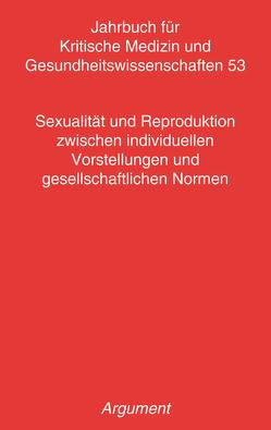 Jahrbuch für kritische Medizin und Gesundheitswissenschaften / Sexualität und Reproduktion zwischen individuellen Vorstellungen und gesellschaftlichen Normen von Hahn,  Daphne