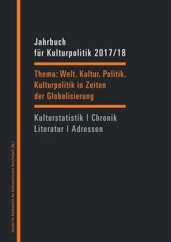 Jahrbuch für Kulturpolitik 2017/18 von Blumenreich,  Ulrike, Dengel,  Sabine, Hippe,  Wolfgang, Sievers,  Norbert