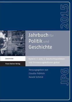 Jahrbuch für Politik und Geschichte 6 (2015) von Fröhlich,  Claudia, Schmid,  Harald