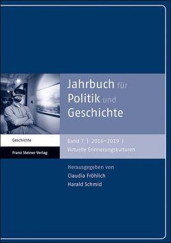 Jahrbuch für Politik und Geschichte 7 (2016–2019) von Fröhlich,  Claudia, Schmid,  Harald