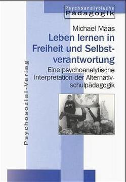 Jahrbuch für Psychoanalytische Pädagogik / Leben lernen in Freiheit und Selbstverantwortung von Maaß,  Michael