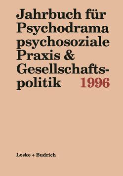 Jahrbuch für Psychodrama psychosoziale Praxis & Gesellschaftspolitik 1996 von Buer,  Ferdinand, Kieper-Wellmer,  Marianne, Schmitz-Roden,  Ulrich