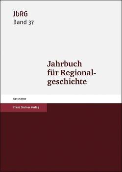 Jahrbuch für Regionalgeschichte 37 (2019) von Häberlein ,  Mark