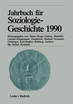 Jahrbuch für Soziologiegeschichte 1990 von Dahme,  Heinz-Juergen, Klingemann,  Carsten, Neumann,  Michael, Rehberg,  Karl-Siegbert, Srubar,  Ilja