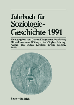 Jahrbuch für Soziologiegeschichte 1991 von Klingemann,  Carsten, Neumann,  Michael, Rehberg,  Karl-Siegbert, Srubar,  Ilja, Stölting,  Erhard