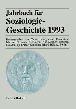 Jahrbuch für Soziologiegeschichte 1993 von Klingemann,  Carsten, Neumann,  Michael, Rehberg,  Karl-Siegbert, Srubar,  Ilja, Stölting,  Erhard