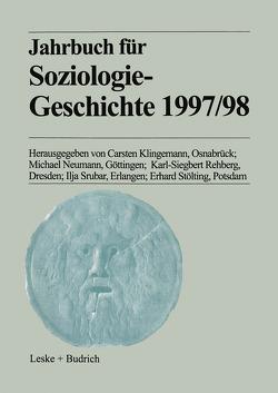 Jahrbuch für Soziologiegeschichte 1997/98 von Klingemann,  Carsten, Neumann,  Michael, Rehberg,  Karl-Siegbert, Srubar,  Ilja, Stölting,  Erhard