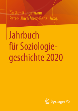 Jahrbuch für Soziologiegeschichte 2020 von Klingemann,  Carsten, Merz-Benz,  Peter-Ulrich