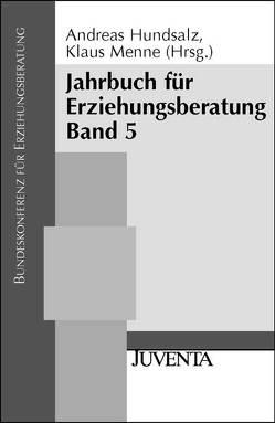 Jahrbuch für Erziehungsberatung Band 5 von Bundeskonferenz f. Erziehungsberatung, Hundsalz,  Andreas, Menne,  Klaus
