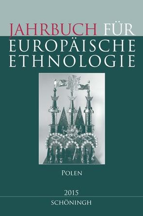 Jahrbuch für Europäische Ethnologie. Dritte Folge 10 – 2015 von Alzheimer,  Heidrun, Doering-Manteuffel,  Sabine, Drascek,  Daniel, Treiber,  Angela