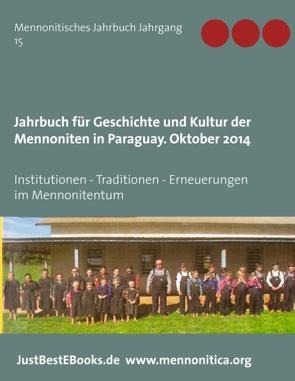 Jahrbuch für Geschichte und Kultur der Mennoniten in Paraguay. Jahrgang 15 Oktober 2014 von Verein für Geschichte und Kultur der Mennoniten in Paraguay, Verlagsagentur JustBestEBooks.de