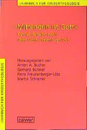 """Jahrbuch für Kindertheologie / """"Mittendrin ist Gott"""" von Bucher,  Anton A, Buchner,  Anton A, Büttner,  Gerhard, Eckerle,  Sandra, Freudenberger-Lötz,  Petra, Schreiner,  Martin"""