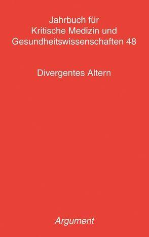 Jahrbuch für kritische Medizin und Gesundheitswissenschaften / Divergentes Altern