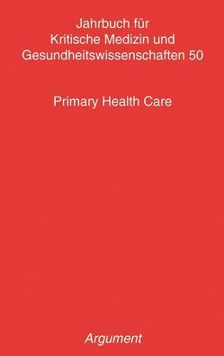 Jahrbuch für kritische Medizin und Gesundheitswissenschaften / Primary Health Care