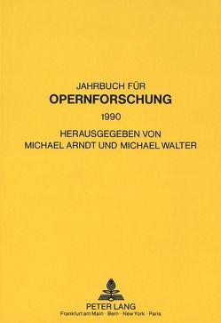 Jahrbuch für Opernforschung 1990 von Arndt,  Michael, Walter,  Michael