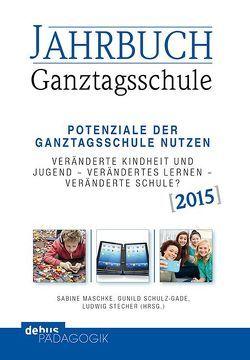 Jahrbuch Ganztagsschule 2015 von Maschke,  Sabine, Schulz-Gade,  Gunild, Stecher,  Ludwig