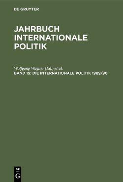 Jahrbuch internationale Politik / Die Internationale Politik 1989/90 von Dönhoff,  Marion Gräfin, Hoffmann,  Lutz, Wagner,  Wolfgang