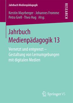Jahrbuch Medienpädagogik 13 von Fromme,  Johannes, Grell,  Petra, Hug,  Theo, Mayrberger,  Kerstin