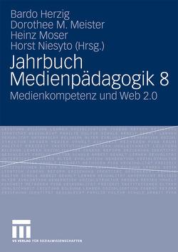 Jahrbuch Medienpädagogik 8 von Herzig,  Bardo, Meister,  Dorothee M., Moser,  Heinz, Niesyto,  Horst