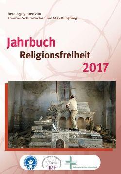 Jahrbuch Religionsfreiheit 2017 von Bielefeldt,  Heiner, Klingberg,  Max, Schirrmacher,  Christine, Schirrmacher,  Thomas