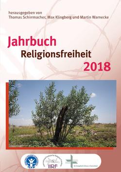 Jahrbuch Religionsfreiheit 2018 von Bielefeldt,  Heiner, Eißler,  Friedmann, Klingberg,  Max, Rathgeber,  Theodor, Schirrmacher,  Thomas, Sido,  Kamal, Warnecke,  Martin