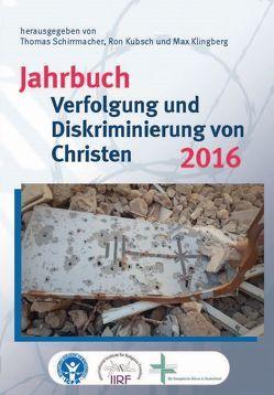 Jahrbuch Verfolgung und Diskriminierung von Christen 2016 von Bielefeldt,  Heiner, Klingberg,  Max, Kubsch,  Ron, Schirrmacher,  Christine, Schirrmacher,  Thomas