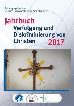 Jahrbuch Verfolgung und Diskriminierung von Christen 2017 von Bielefeldt,  Heiner, Klingberg,  Max, Schirrmacher,  Christine, Schirrmacher,  Thomas