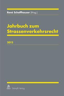 Jahrbuch zum Strassenverkehrsrecht 2012 von Schaffhauser,  René