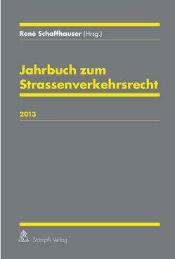 Jahrbuch zum Strassenverkehrsrecht 2013 von Schaffhauser,  René