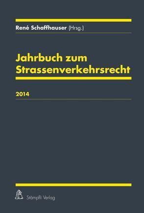 Jahrbuch zum Strassenverkehrsrecht 2014 von Schaffhauser,  René