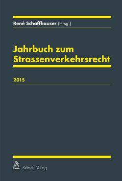 Jahrbuch zum Strassenverkehrsrecht 2015 von Schaffhauser,  René