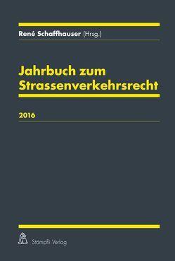 Jahrbuch zum Strassenverkehrsrecht 2016 von Bächli,  Jacqueline, Dähler,  Manfred, Erich,  Peter, Liniger,  Bruno, Lnadolt,  Hardy, Schaffhauser,  René