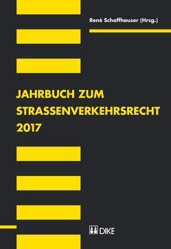 Jahrbuch zum Strassenverkehrsrecht 2017 von Schaffhauser,  René