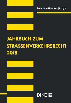 Jahrbuch zum Strassenverkehrsrecht 2018 von Schaffhauser,  René