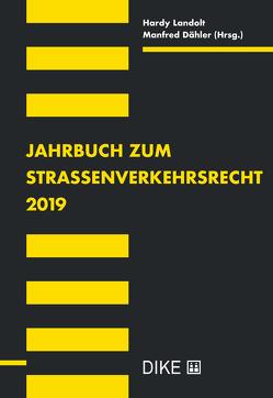 Jahrbuch zum Strassenverkehrsrecht 2019 von Dähler,  Manfred, Landolt,  Hardy