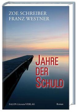 Jahre der Schuld von Schreiber,  Zoe, Westner,  Franz