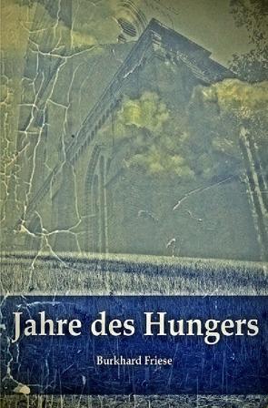 Jahre des Hungers von Friese,  Burkhard