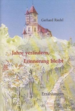 Jahre verändern, Erinnerung bleibt von Riedel,  Gerhard, Wiedemann,  Eleonore