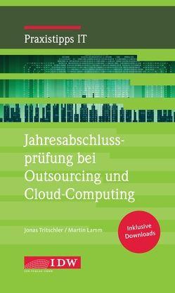 Jahresabschlussprüfung bei Outsourcing und Cloud-Computing von Lamm,  Martin, Tritschler,  Jonas