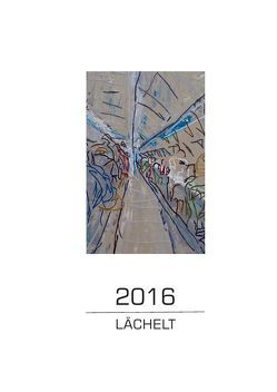 Jahresausgaben Malerei, Grafik und Skizzen / 2016 – Lächelt von Lächelt,  Uli