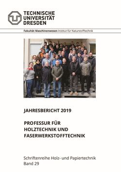 Jahresbericht 2019 Professur für Holztechnik und Faserwerkstofftechnik von Wagenführ,  Andre