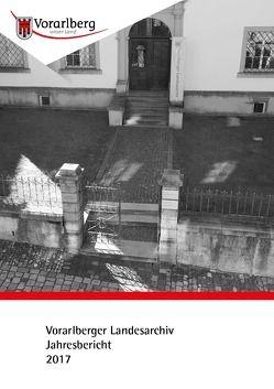 Jahresbericht des Vorarlberger Landesarchivs 2017 von Nachbaur,  Ulrich