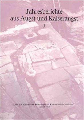 Jahresberichte aus Augst und Kaiseraugst / Jahresberichte aus Augst und Kaiseraugst 3 von Huerbin,  Werner, Martin,  Max, Meier-Riva,  Karin, Tomasevic-Buck,  Teodora