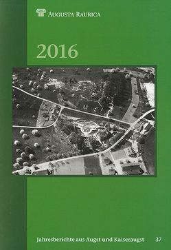 Jahresberichte aus Augst und Kaiseraugst / Jahresberichte aus Augst und Kaiseraugst 2016